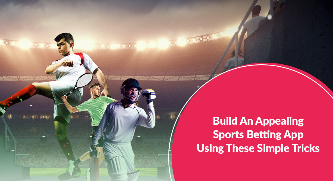 Build An Appealing Sports Betting App Using Simple Tricks