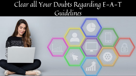 Clear all Your Doubts Regarding E-A-T SEO Guidelines