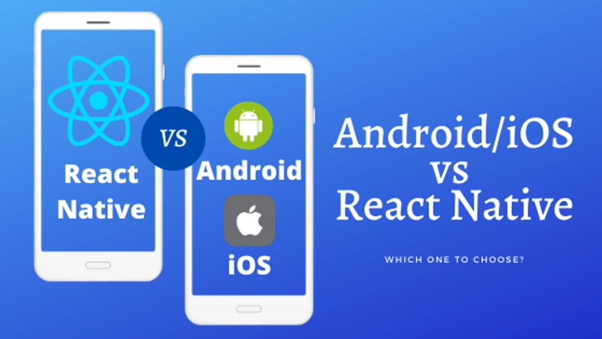 React Native App vs Android or iOS App: Whom to Pick?