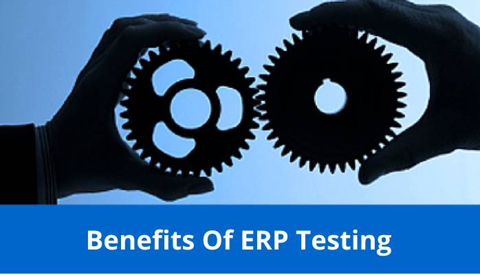 Top Business Benefits of ERP Testing