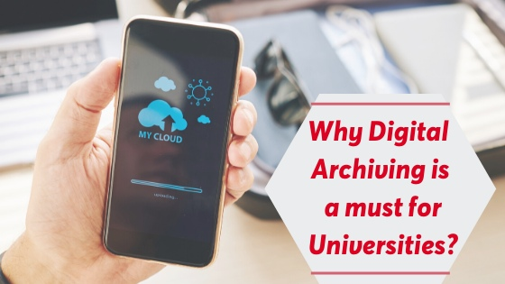 Digital Archiving is a must for Universities. Here's Why