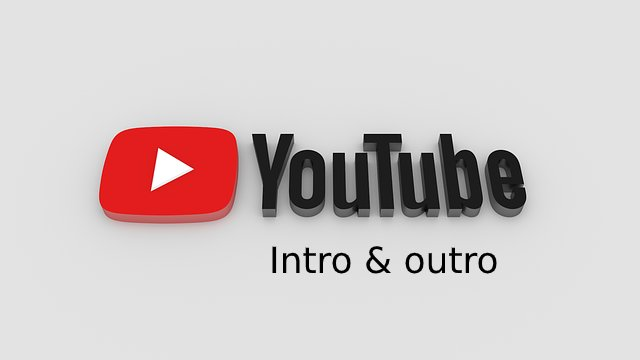 The Reasons To Start And Conclude Youtube Videos With An Intro And Outro