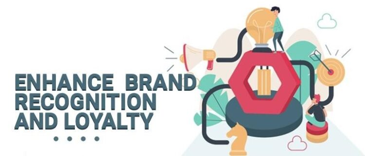 Enhance Brand Recognition and Loyalty