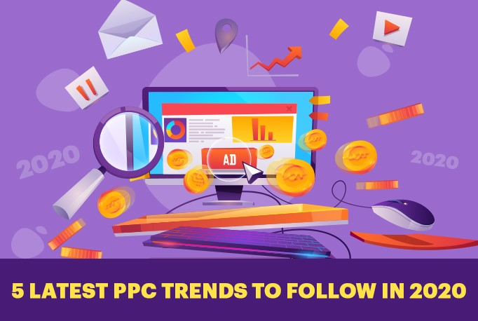 5 Latest PPC Trends to Follow in 2020