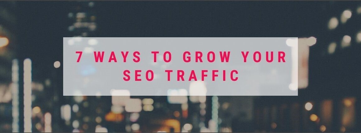 7 Ways to Grow your SEO Traffic