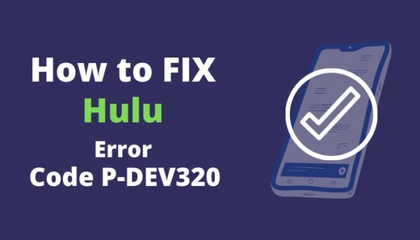 Ways of Fixing the Hulu Error Code p-dev320