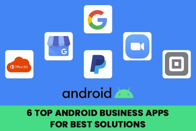 6 Top Android Business Apps for Best Solutions