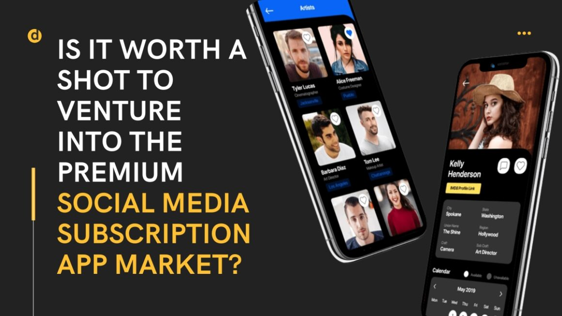 Is It Worth A Shot To Venture Into The Premium Social Media Subscription App Market?